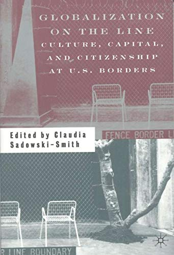 9780312294830: Globalization on the Line: Culture, Capital, and Citizenship at U.S. Borders
