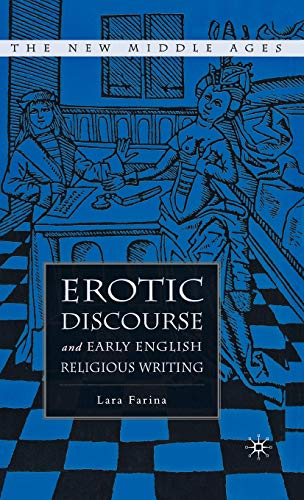 Erotic Discourse and Early English Religious Writing: Farina, L.