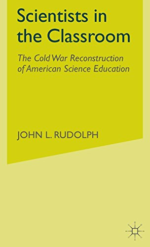 9780312295011: Scientists in the Classroom: The Cold War Reconstruction of American Science Education