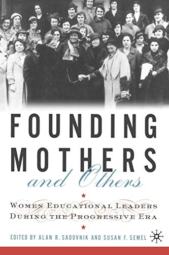 9780312295028: Founding Mothers and Others: Women Educational Leaders During the Progressive Era