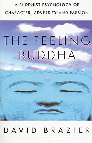 9780312295097: The Feeling Buddha: A Buddhist Psychology of Character, Adversity and Passion
