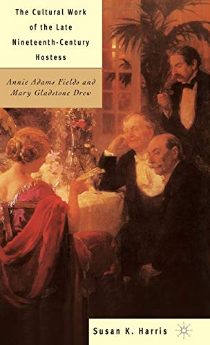 9780312295295: The Cultural Work of the Late Nineteenth-Century Hostess: Annie Adams Fields and Mary Gladstone Drew
