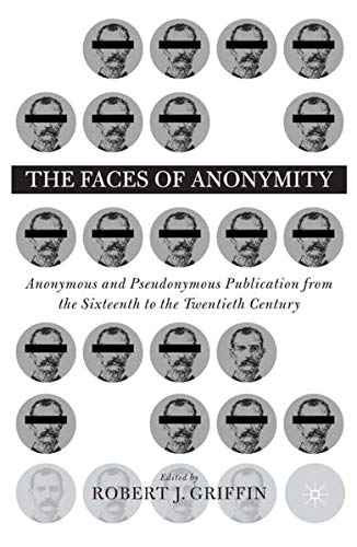 9780312295301: The Faces of Anonymity: Anonymous and Pseudonymous Publication from the Sixteenth to the Twentieth Century