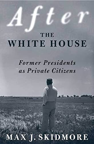 9780312295592: After the White House: Former Presidents as Private Citizens