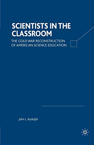 9780312295714: Scientists in the Classroom: The Cold War Reconstruction of American Science Education