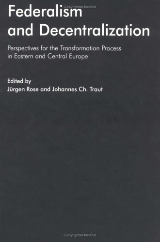 FEDERALISM AND DECENTRALIZATION : PERSPECTIVES FOR THE: Rose, Jurgen and