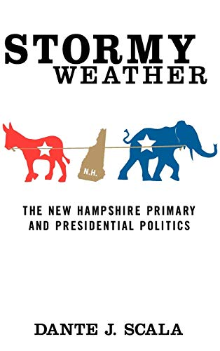Stormy Weather: The New Hampshire Primary and: Scala, Dante J.