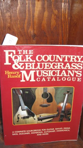 The Folk, Country and Bluegrass Musician's Catalogue: A Complete Sourcebook for Guitar, Banjo,...