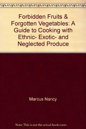 Forbidden fruits & forgotten vegetables: A guide to cooking with ethnic, exotic, and neglected ...