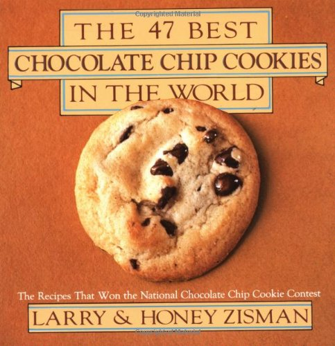 The 47 Best Chocolate Chip Cookies in: Zisman, Larry; Zisman,