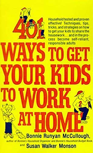 9780312299934: 401 Ways to Get Your Kids to Work at Home: Household tested and proven effective! Techniques, tips, tricks, and strategies on how to get your kids to ... become self-reliant, responsible adults