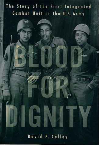 9780312300357: Blood for Dignity: The Story of the First Integrated Combat Unit in the U.S. Army