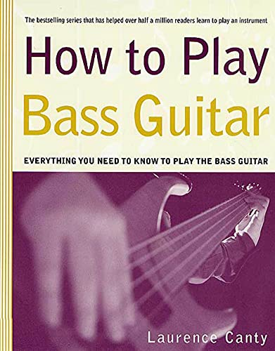 9780312300487: How to Play Bass Guitar: Everything You Need to Know to Play the Bass Guitar