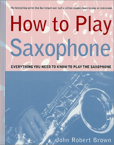 9780312300494: How to Play Saxophone: Everything You Need to Know to Play the Saxophone
