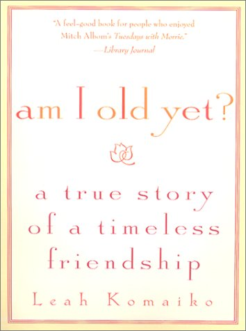 9780312300838: Am I Old Yet?: A True Story of a Timeless Friendship