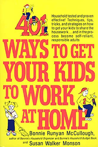 9780312301477: 401 Ways to Get Your Kids to Work at Home: Household tested and proven effective! Techniques, tips, tricks, and strategies on how to get your kids to ... become self-reliant, responsible adults