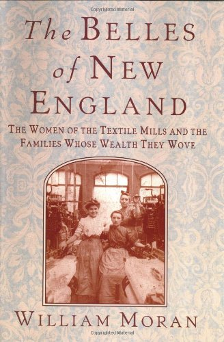 9780312301835: The Belles of New England: The Women of the Textile Mills and the Families Whose Wealth They Wove