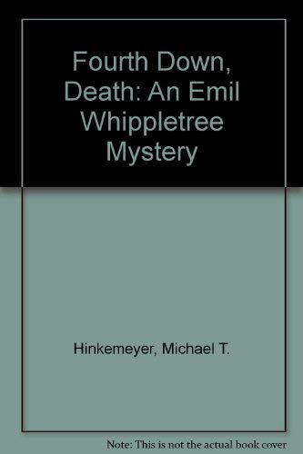 Fourth Down, Death: An Emil Whippletree Mystery: Hinkemeyer, Michael T.