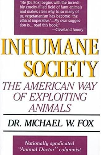 Inhumane Society: The American Way of Exploiting Animals: Michael W. Fox