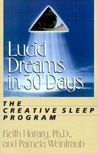 Lucid Dreams in 30 Days: The Creative Sleep Program: Harary Ph.D., Keith, Weintraub, Pamela