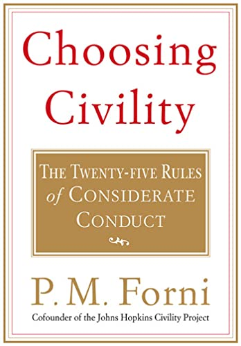 Choosing Civility: The Twenty-five Rules of Considerate Conduct 9780312302504 Most people would agree that thoughtful behavior and common decency are in short supply, or simply forgotten in hurried lives of emails,