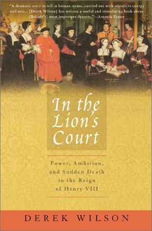 9780312302771: In the Lion's Court: Power, Ambition, and Sudden Death in the Reign of Henry VIII