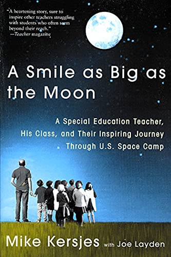 9780312303143: A Smile as Big as the Moon: A Special Education Teacher, His Class, and Their Inspiring Journey Through U.S. Space Camp