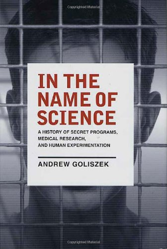 9780312303563: In the Name of Science: A History of Secret Programs, Medical Research, and Human Experimentation