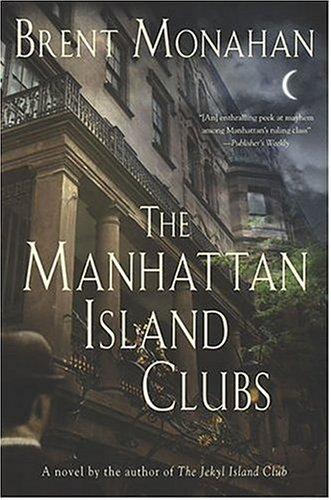 The Manhattan Island Clubs: A Novel: Monahan, Brent
