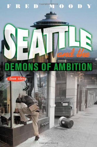 9780312304218: Seattle and the Demons of Ambition: A Love Story