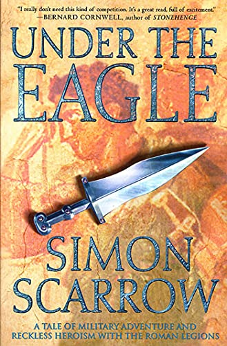 9780312304249: Under the Eagle: A Tale of Military Adventure and Reckless Heroism With the Roman Legions