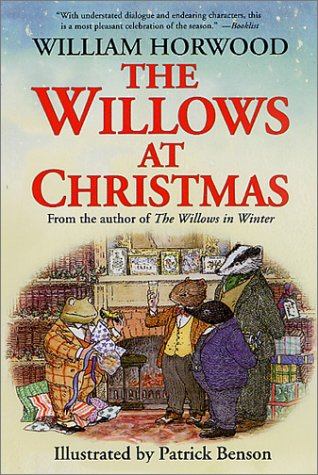The Willows at Christmas by Horwood, William; Benson, Patrick: William Horwood; Illustrator-Patrick...
