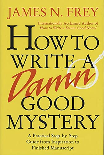 9780312304461: How to Write a Damn Good Mystery: A Practical Step-by-Step Guide from Inspiration to Finished Manuscript