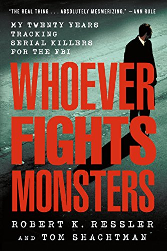 9780312304683: Whoever Fights Monsters: My Twenty Years Tracking Serial Killers for the FBI