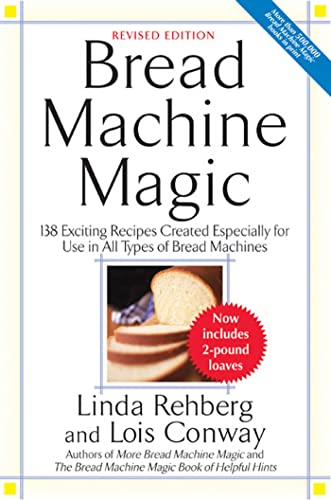 Bread Machine Magic, Revised Edition: 138 Exciting Recipes Created Especially for Use in All Types of Bread Machines 9780312304966 The Long-Awaited Revised Edition of the Classic Bread Machine Book This well-researched, top-selling bread machine cookbook is now revis