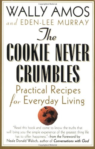 9780312304980: The Cookie Never Crumbles: Practical Recipes for Everyday Living