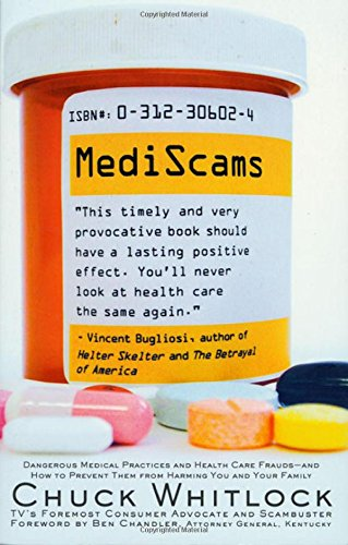 9780312306021: MediScams: Dangerous Medical Practices and Health Care Frauds--and How to Prevent Them from Harming You and Your Family