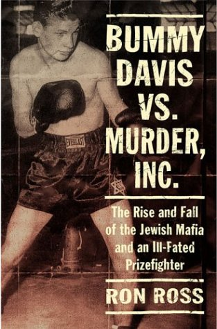 BUMMY DAVIS VS. MURDER, INC. The Rise and Fall of the Jewish Mafia and an Ill-Fated Prizefighter.: ...