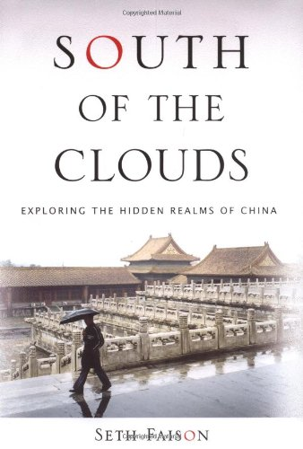 South of the Clouds: Exploring the Hidden Realms of China (SIGNED): Faison, Seth