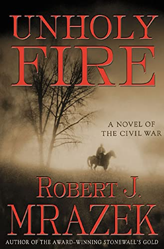 9780312306731: Unholy Fire: A Novel of the Civil War