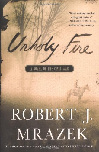 9780312306748: Unholy Fire: A Novel of the Civil War