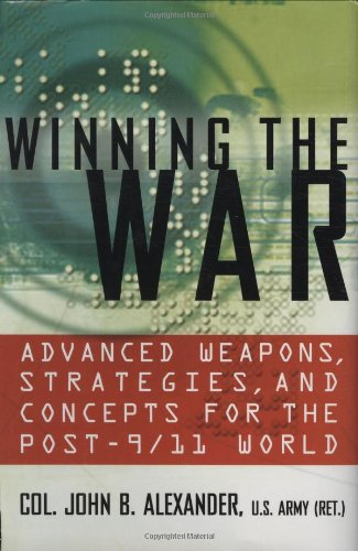 Winning the War: Advanced Weapons, Strategies, and Concepts for the Post-9/11 World (031230675X) by Alexander Ph.D., John B.; Alexander, Ph.D., John