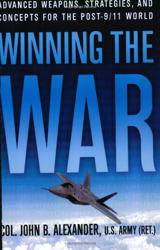 Winning the War: Advanced Weapons, Strategies, and Concepts for the Post-9/11 World (0312306768) by Alexander, John B.