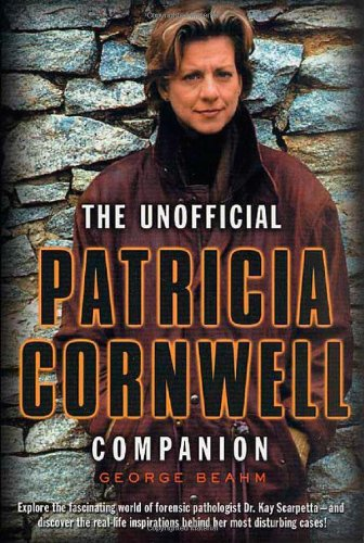 The Unofficial Patricia Cornwell Companion: A Guide to the Bestselling Author's Life and Work:...