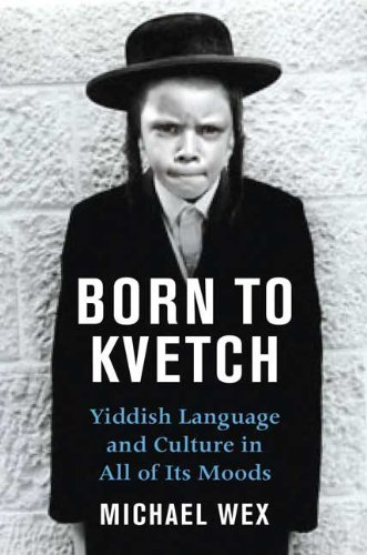 9780312307417: Born To Kvetch: Yiddish Language and Culture in All Its Moods