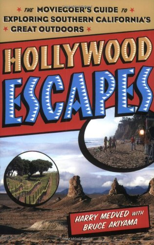 9780312308568: Hollywood Escapes: The Moviegoer's Guide to Exploring Southern California's Great Outdoors