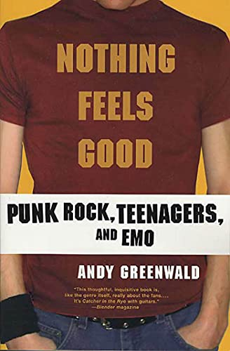 Nothing Feels Good: Punk Rock, Teenagers, and EMO: Greenwald, Andy