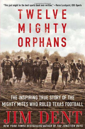 9780312308728: Twelve Mighty Orphans: The Inspiring True Story of the Mighty Mites Who Ruled Texas Football