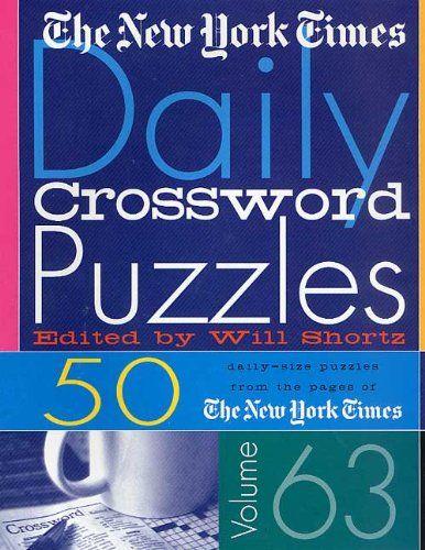 The New York Times Daily Crossword Puzzles Volume 63: 50 Daily-Size Puzzles from the Pages of The ...