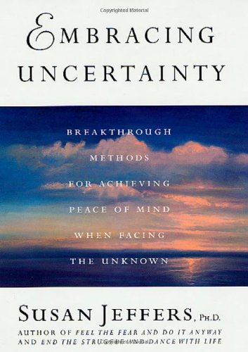 9780312309558: Embracing Uncertainty: Breakthrough Methods for Achieving Peace of Mind When Facing the Unknown